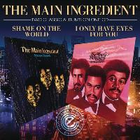 The Main Ingredient - I Only Have Eyes For You / Shame On The World