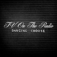 TV On The Radio - Dancing Choose