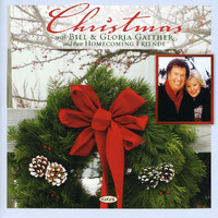 Bill & Gloria Gaither - Christmas with Bill & Gloria Gaither And Their Homecoming Friends