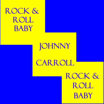 Johnny Carroll - Rock & Roll Baby