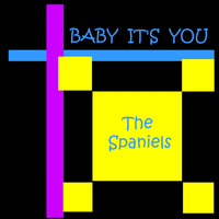 Spaniels - Baby it's you