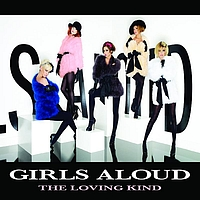 Girls Aloud - The Loving Kind