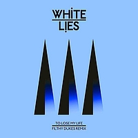 White Lies - To Lose My Life (Filthy Dukes Remix)