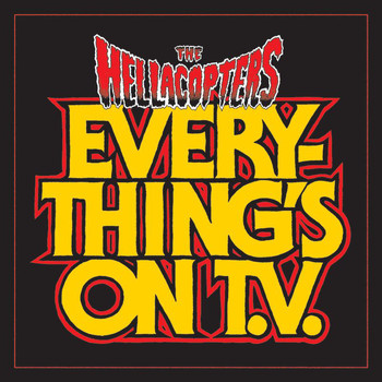 The Hellacopters - Everything's On TV