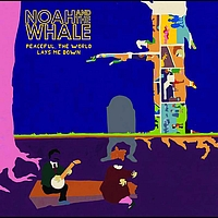 Noah and the Whale - Peaceful, The World Lays Me Down (EEA Version)
