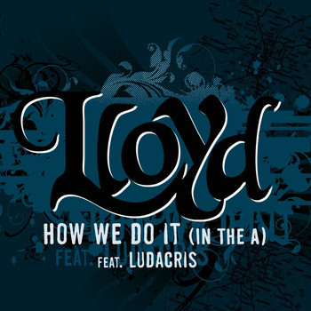 "Lloyd - How We Do It ""In The A"""
