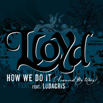 "Lloyd - How We Do It ""Around My Way"""