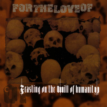 For The Love Of - Feasting On the Will of Humanity