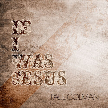 Paul Colman - If I Was Jesus