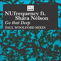 NUfrequency feat. Shara Nelson - Go That Deep (Paul Woolford Remixes)
