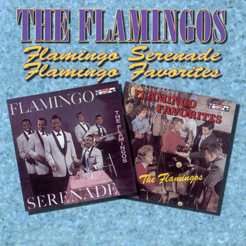 The Flamingos - Flamingo Serenades / Flamingo Favorites
