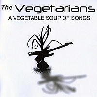 The Vegetarians - A Vegetable Soup Of Songs