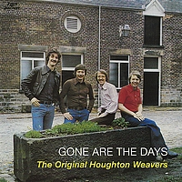 The Original Houghton Weavers - Gone Are the Days