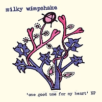 Milky Wimpshake - One Good Use For My Heart