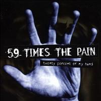 59 Times the Pain - Twenty Percent Of My Hand