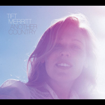 Tift Merritt - Another Country (International Edition)
