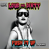 Clipz - Loud & Dirty / Push It Up