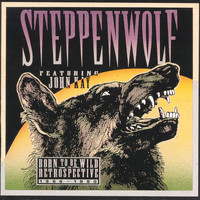 Steppenwolf - Born To Be Wild: A Retrospective