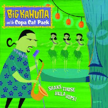 Big Kahuna and the Copa Cat Pack - Shake Those Hula Hips!