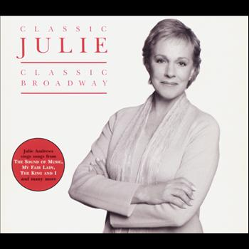 Julie Andrews - Classic Julie - Classic Broadway