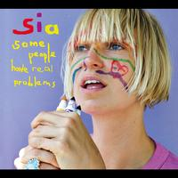 Sia - Some People Have REAL Problems (International Digital)