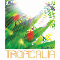 Blue Six - Tropicalia