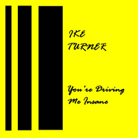 Ike Turner - You're Drivin' Me Insane