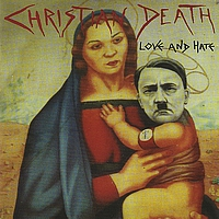 Christian Death - Love And Hate (Explicit)