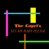 Capri's - Yes My Baby Please