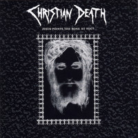 Christian Death - Jesus Points The Bone At You? (Explicit)