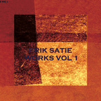 Erik Satie - Works Vol. 1