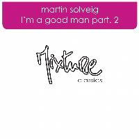 Martin Solveig - I'm A Good Man remixes part 2