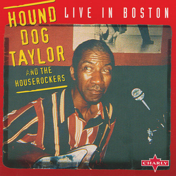 Hound Dog Taylor and The Houserockers - Live In Boston