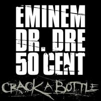 Dr. Dre / 50 Cent / Eminem - Crack A Bottle (Edited Version)