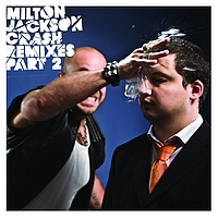 Milton Jackson - Crash Remixes Pt 2