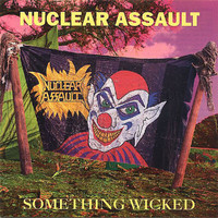 Nuclear Assault - Something Wicked