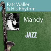 Fats Waller & His Rhythm - Mandy