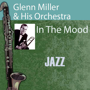 Glenn Miller & His Orchestra - In the Mood