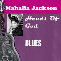 Mahalia Jackson - Hands of God