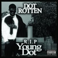 Dot Rotten - R.I.P. Young Dot (Explicit)