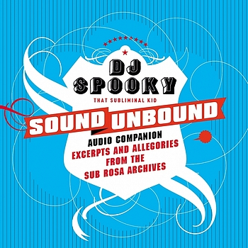 DJ Spooky that Subliminal Kid - Sound unbound : excerpts and allegories from the Sub Rosa audio archives