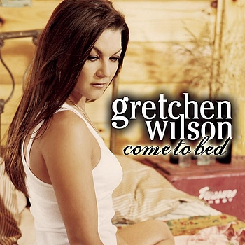Gretchen Wilson - Come To Bed (Featuring John Rich)