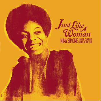 Nina Simone - Just Like A Woman: Nina Simone Sings Classic Songs Of The '60s