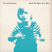 Tim Christensen - Hard To Make You Mine