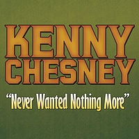 Kenny Chesney - Never Wanted Nothing More