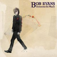 Bob Evans - Someone So Much