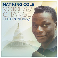 Nat King Cole - Voices Of Change, Then and Now