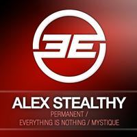 Alex Stealthy - Permanent / Everything Is Nothing / Mistique