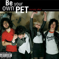 be your own PET - The Kelly Affair (Explicit Version)