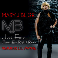 Mary J. Blige / Lil Wayne - Just Fine (Treat 'Em Right Remix featuring Lil Wayne)
